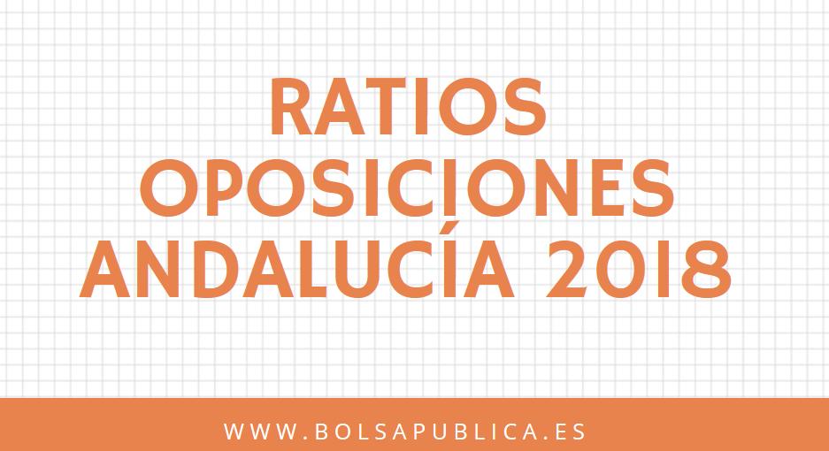 ratios oposiciones andalucía 2018 presentados aprobados interinos tiempo de servicio